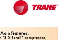 "Main features : • ""3 D-Scroll"" compressor,"