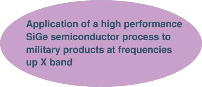 Application of a high performance SiGe semiconductor process to military products at frequencies up X