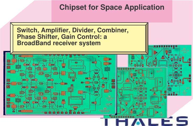 Chipset for Space Application Switch, Amplifier, Divider, Combiner, Phase Shifter, Gain Control: a BroadBand receiver