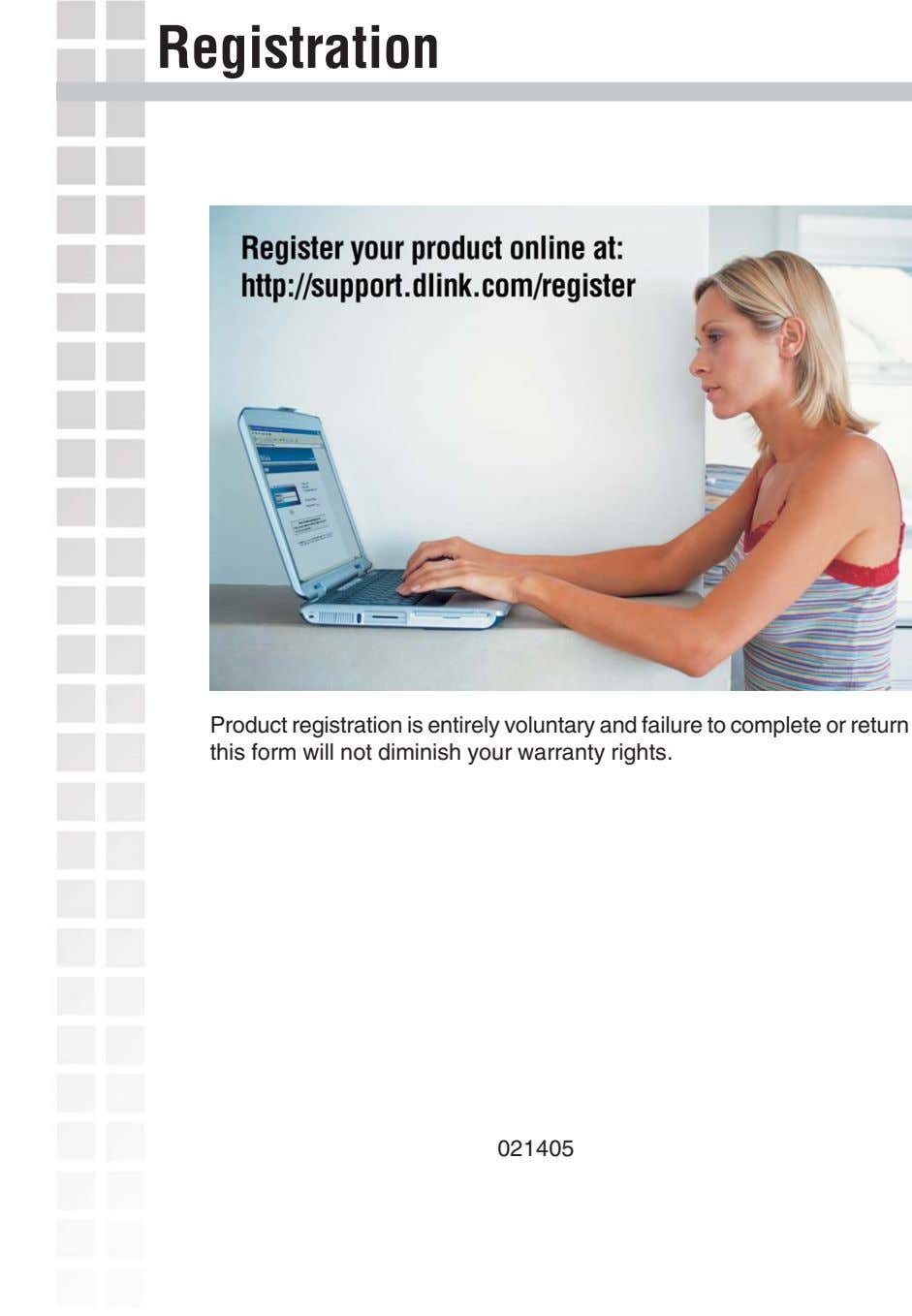 Registration Product registration is entirely voluntary and failure to complete or return this form will