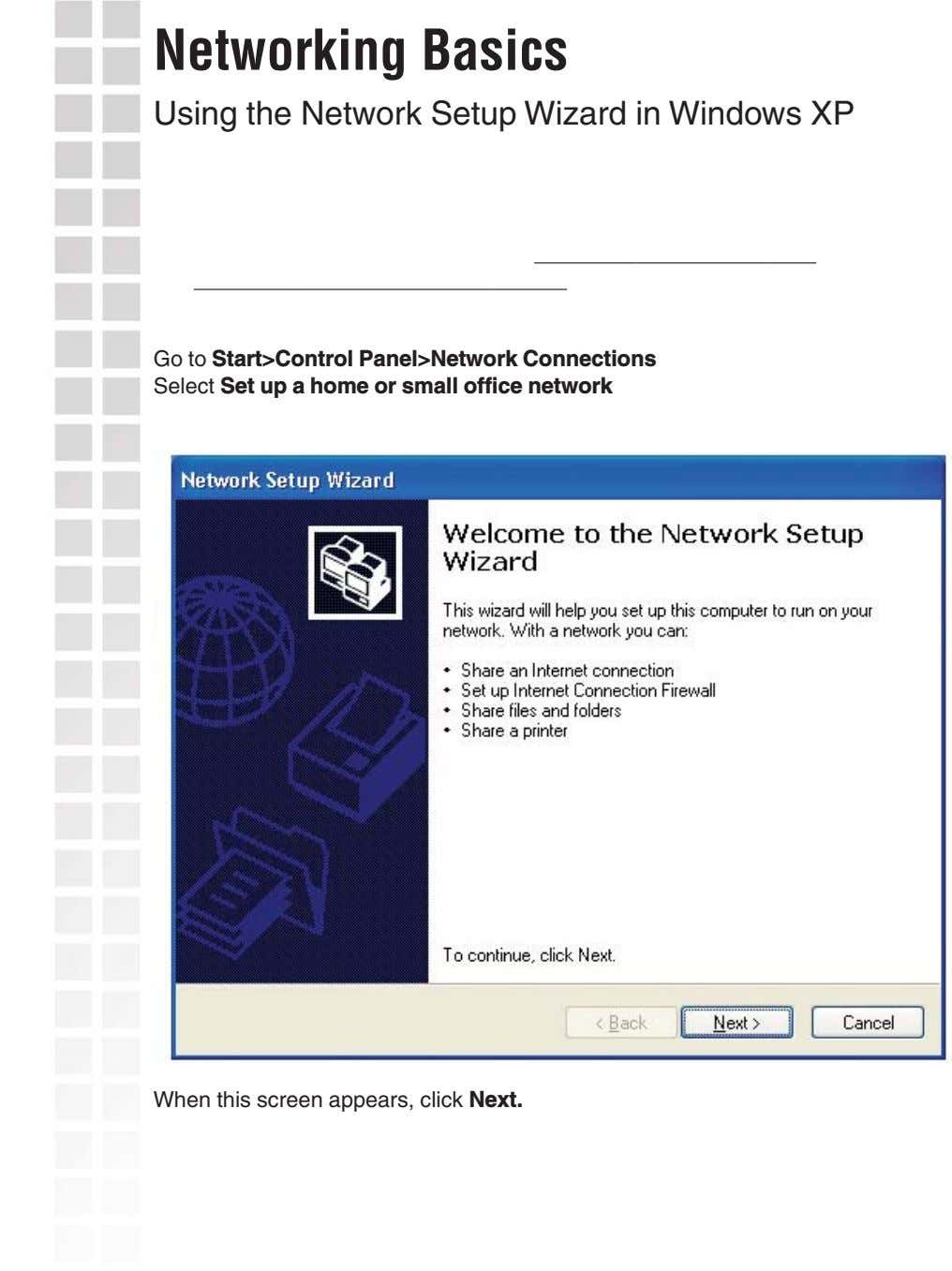 Networking Basics Using the Network Setup Wizard in Windows XP Go to Start>Control Panel>Network Connections