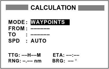CALCULATION MODE: WAYPOINTS FROM : –––––– TO : –––––– SPD : AUTO TTG: ––H––M RNG: