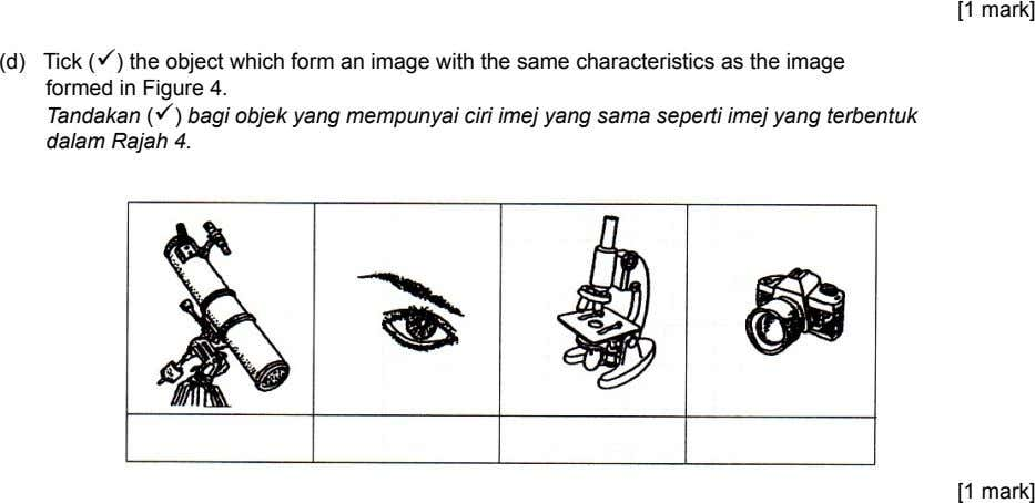 [1 mark] (d) Tick (ü) the object which form an image with the same characteristics as