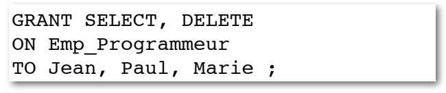 GRANT SELECT, DELETE ON Emp_Programmeur TO Jean, Paul, Marie ;