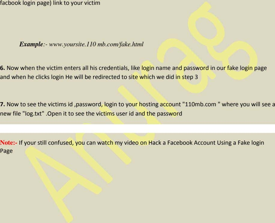 facbook login page) link to your victim Example:- www.yoursite.110 mb.com/fake.html 6. Now when the victim