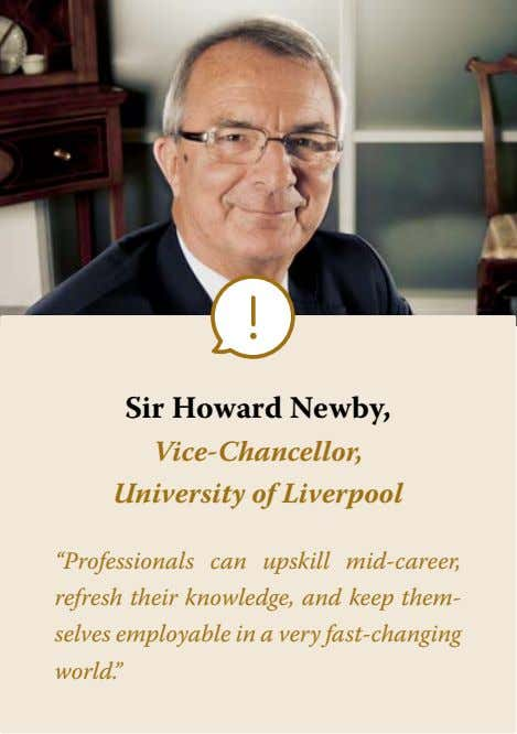 "Sir Howard Newby, Vice-Chancellor, University of Liverpool ""Professionals can upskill mid-career, refresh their"
