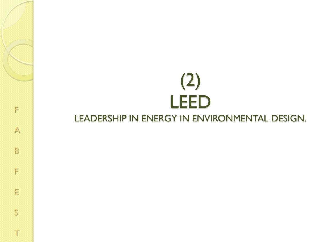 (2) LEED F LEADERSHIP IN ENERGY IN ENVIRONMENTAL DESIGN. A B F E S T