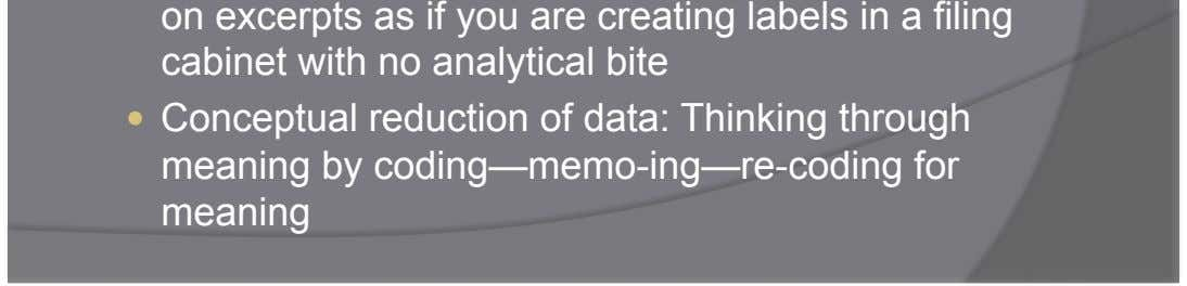 bite    Conceptual reduction of data: Thinking through meaning by coding—memo-ing—re-coding for meaning