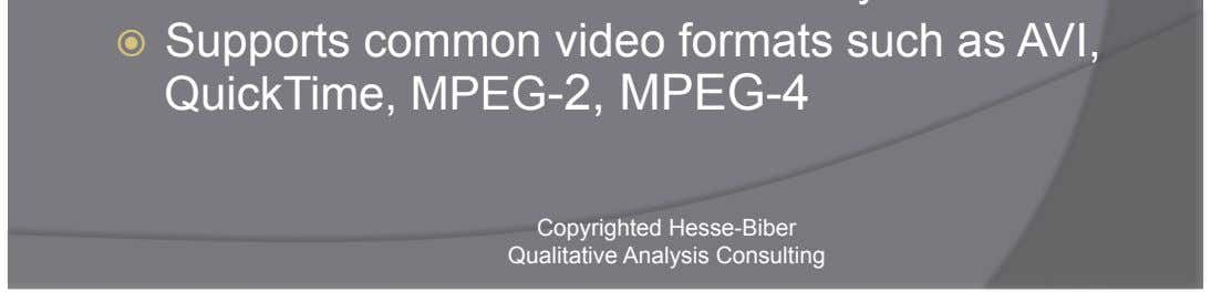 common video formats such as AVI, QuickTime, MPEG -2, MPEG-4 Copyrighted Hesse-Biber Qualitative Analysis Consulting