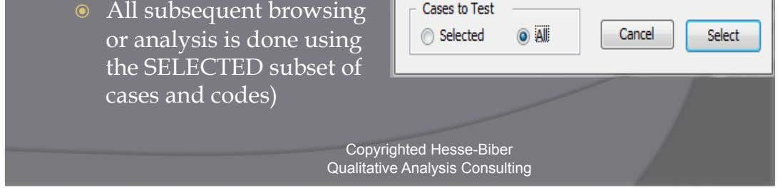 analysis is done using the SELECTED subset of cases and codes) Copyrighted Hesse-Biber Qualitative Analysis Consulting