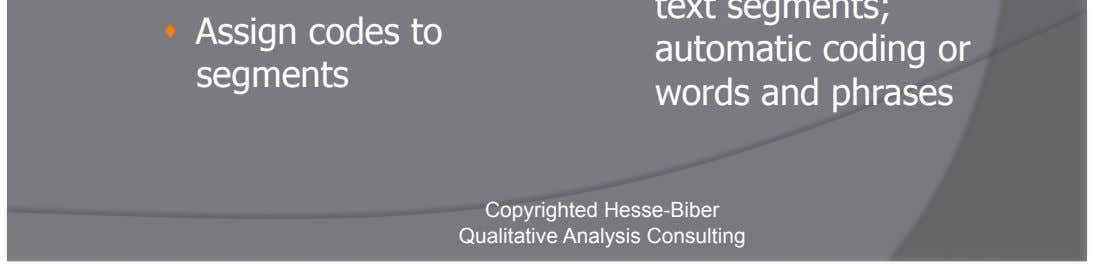 codes to text segments; automatic coding or words and phrases Copyrighted Hesse-Biber Qualitative Analysis Consulting