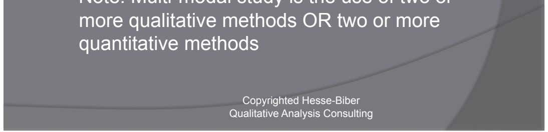 or more qualitative methods OR two or more quantitative methods Copyrighted Hesse-Biber Qualitative Analysis Consulting