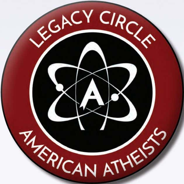 WHAT WILL YOUR LEGACY BE? By making a gift to American Atheists in your will,