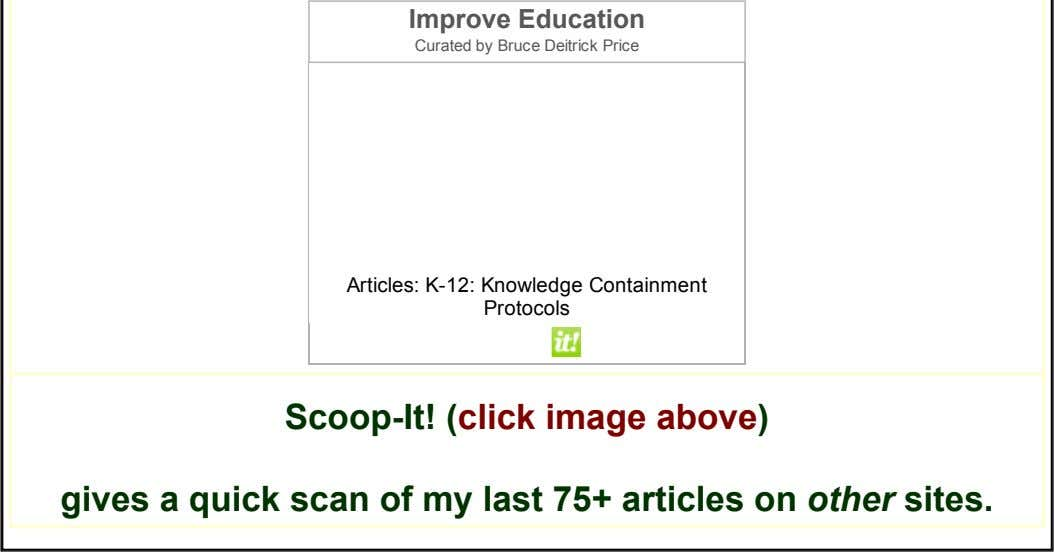 Improve Education Curated by Bruce Deitrick Price Articles: K­12: Knowledge Containment Protocols Scoop­It! (click image above)