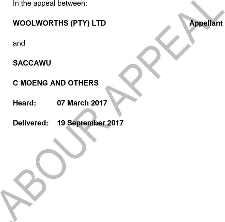 In the appeal between: WOOLWORTHS (PTY) LTD Appellant and SACCAWU C MOENG AND OTHERS Heard: