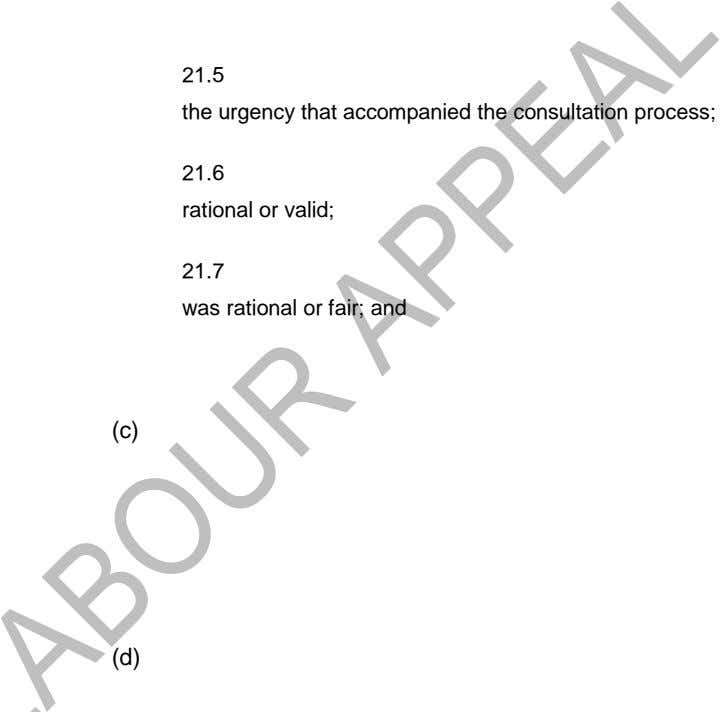21.5 the urgency that accompanied the consultation process; 21.6 rational or valid; 21.7 was rational