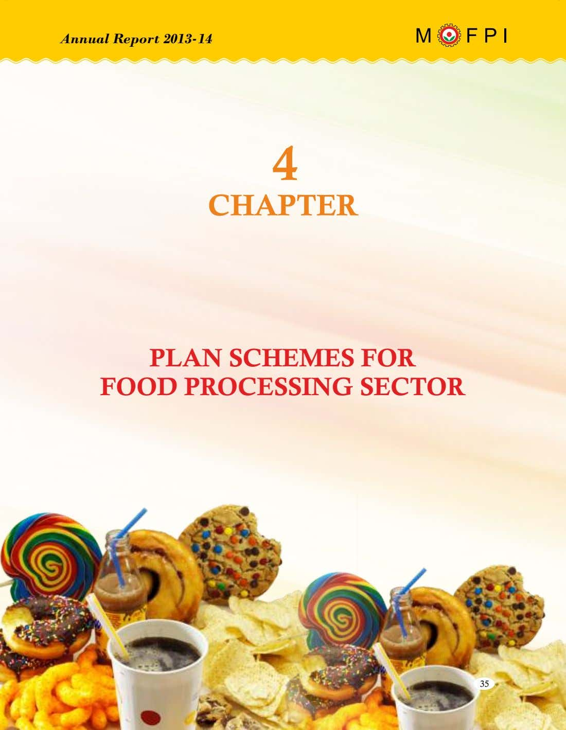 Annual Report 2013-14 4 CHAPTER PLAN SCHEMES FOR FOOD PROCESSING SECTOR 35