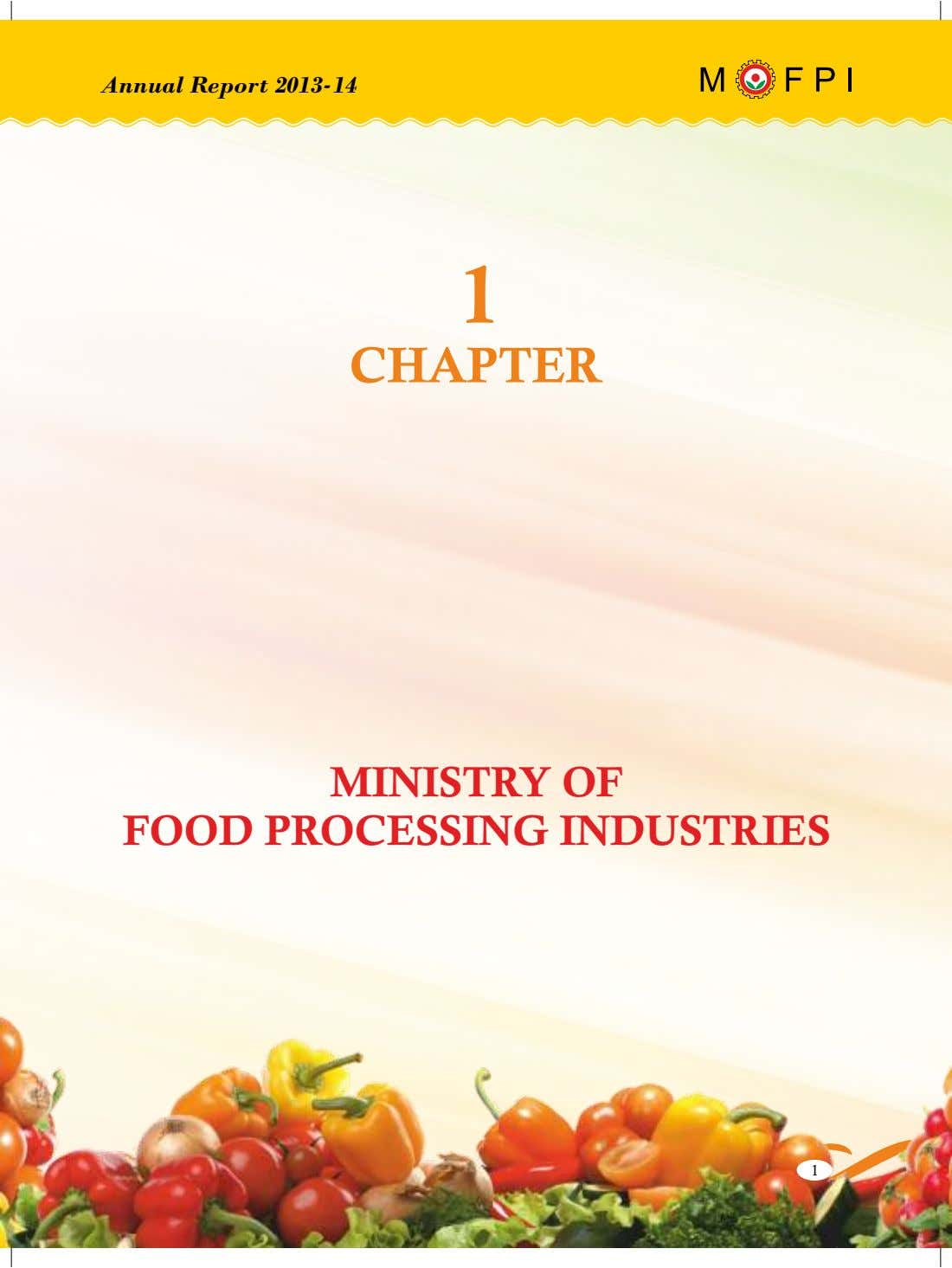 Annual Report 2013-14 1 CHAPTER MINISTRY OF FOOD PROCESSING INDUSTRIES 1 MINISTRY OF FOOD PROCESSING