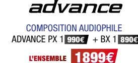 COMPOSITION AUDIOPHILE ADVANCE PX 1 990 € + BX 1 890 € L'E NS M