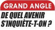 GRAND ANGLE DE QUEL AVENIR S'INQUIÈTE-T-ON ?