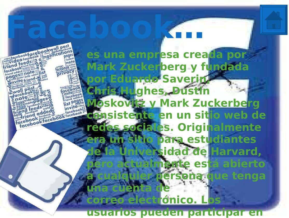 Facebook… es una empresa creada por Mark Zuckerberg y fundada .. por Eduardo Saverin, Chris Hughes,
