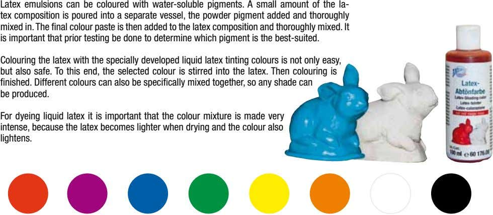 Latex emulsions can be coloured with water-soluble pigments. A small amount of the la- tex