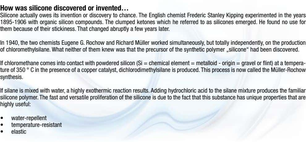How was silicone discovered or invented… Silicone actually owes its invention or discovery to chance.