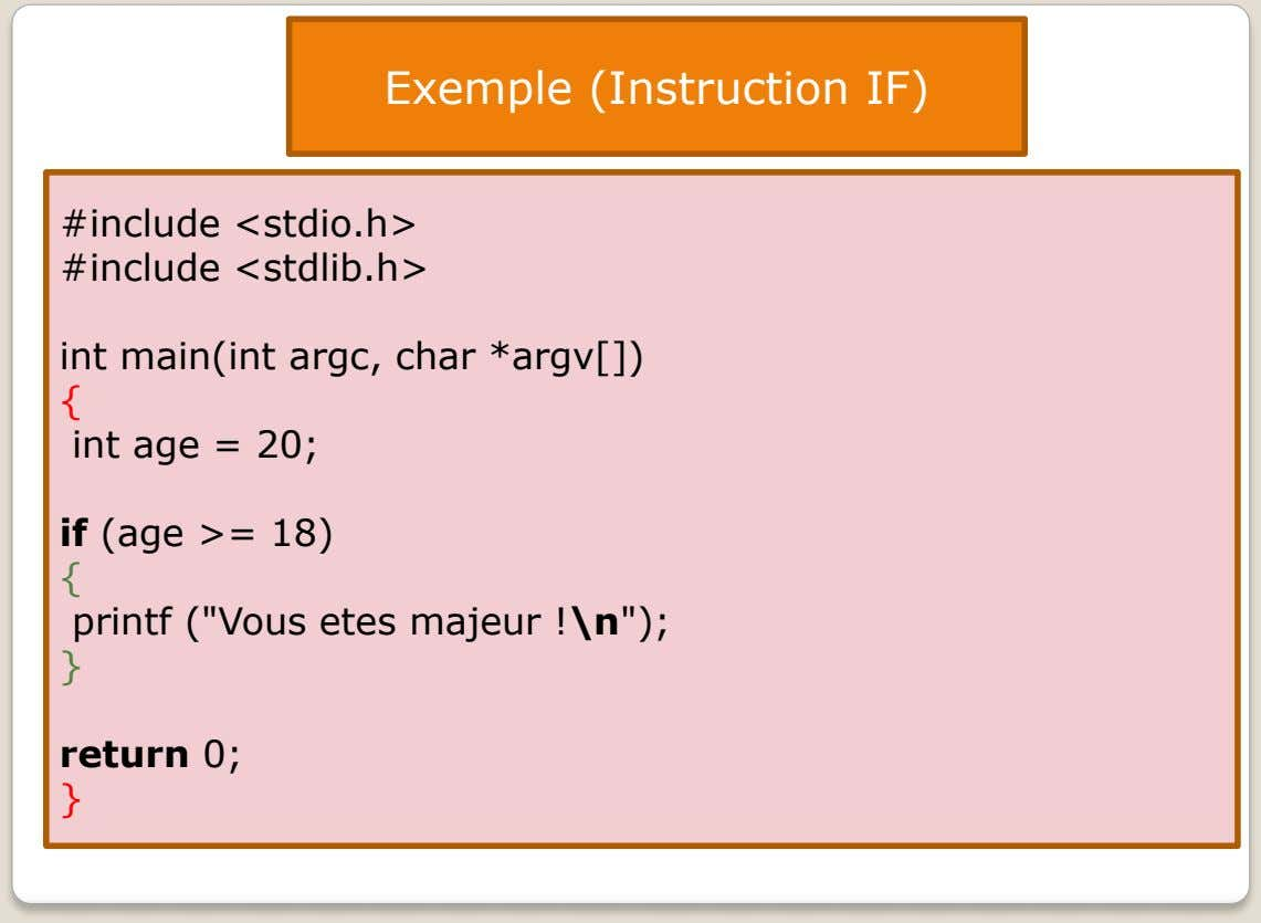 Exemple (Instruction IF) #include <stdio.h> #include <stdlib.h> int main(int argc, char *argv[]) {