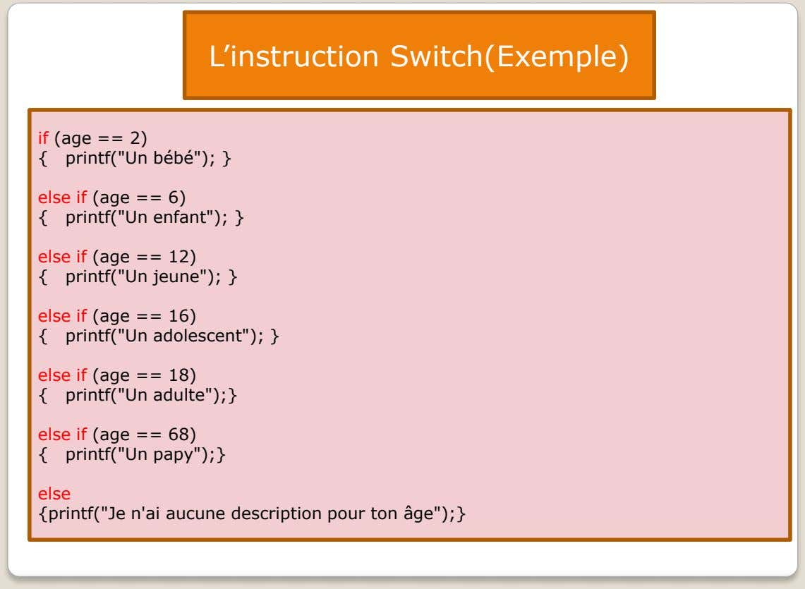 "L'instruction Switch(Exemple) if (age == 2) { printf(""Un bébé""); } else if (age == 6)"