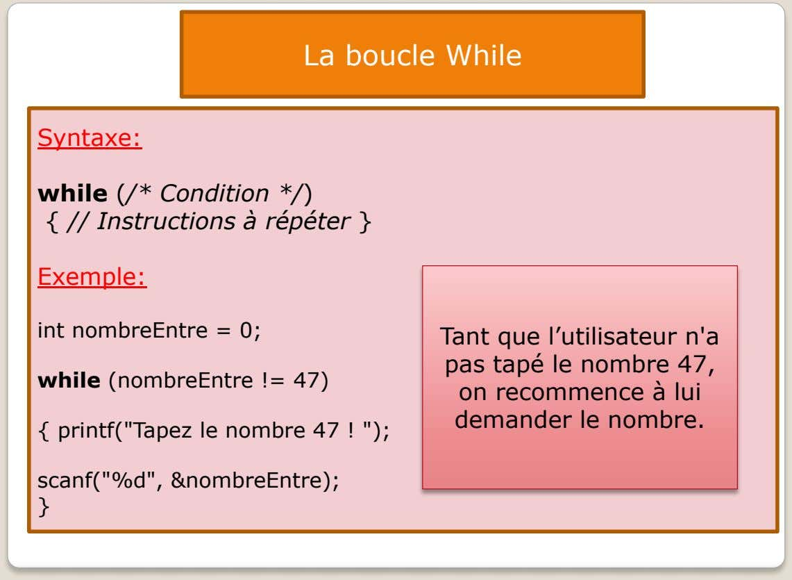 La boucle While Syntaxe: while (/* Condition */) { // Instructions à répéter } Exemple: