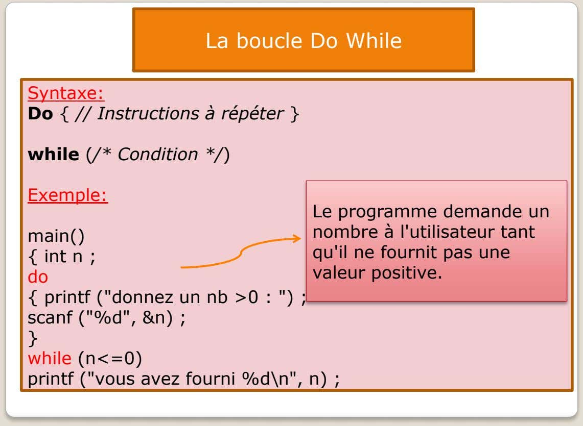 La boucle Do While Syntaxe: Do { // Instructions à répéter } while (/* Condition