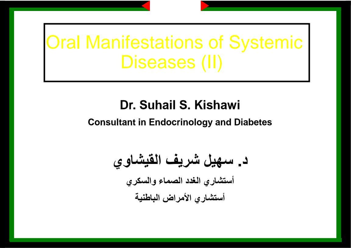 Oral Manifestations of Systemic Diseases (II) Dr. Suhail S. Kishawi Consultant in Endocrinology and Diabetes