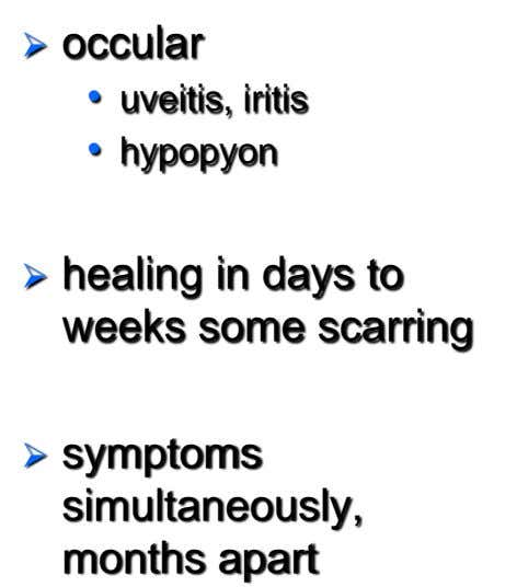  occular • uveitis, iritis • hypopyon  healing in days to weeks some scarring