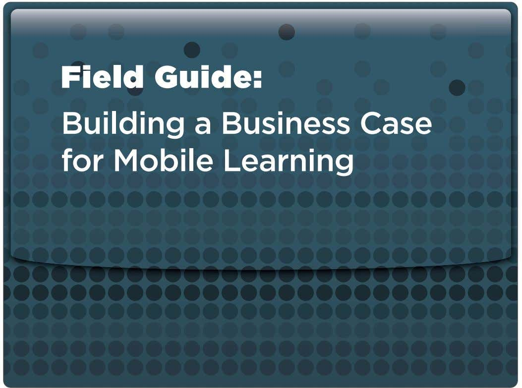 Field Guide: Building a Business Case for Mobile Learning