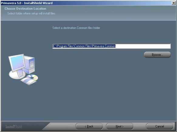 Files folder (it is recommended to keep the default C:\Program Files\Common Files\Primavera Common) then click Next.