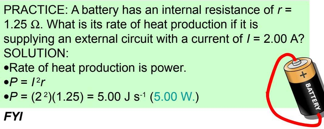 PRACTICE: A battery has an internal resistance of r = 1.25 . What is its rate