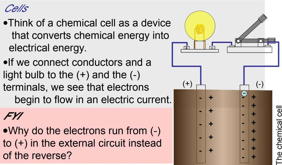 Cells Think of a chemical cell as a device that converts chemical energy into electrical energy.