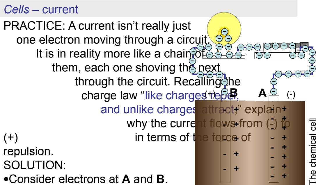 Cells – current PRACTICE: A current isn't really just one electron moving through a circuit. It