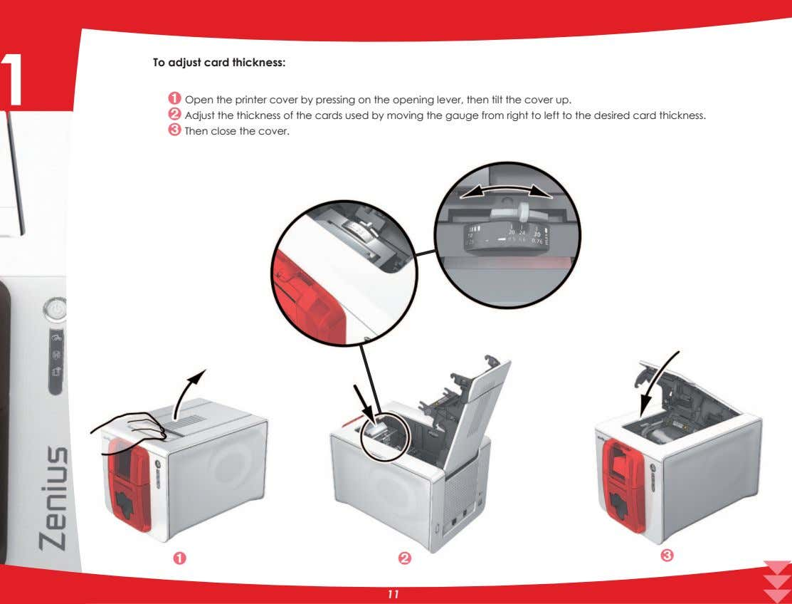 1 To adjust card thickness: Ê Open the printer cover by pressing on the opening