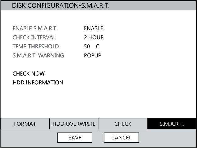 Enable SMART Check to detect signs of HDD failure. 1. Set ENABLE S.M.A.R.T. to ENABLE or