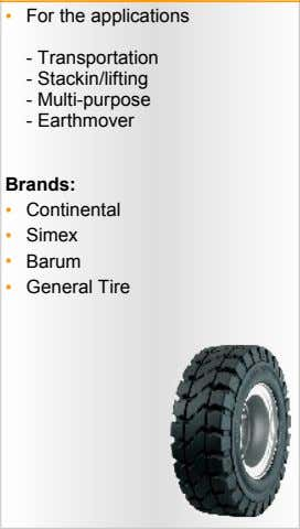 • For the applications - Transportation - Stackin/lifting - Multi-purpose - Earthmover Brands: • Continental