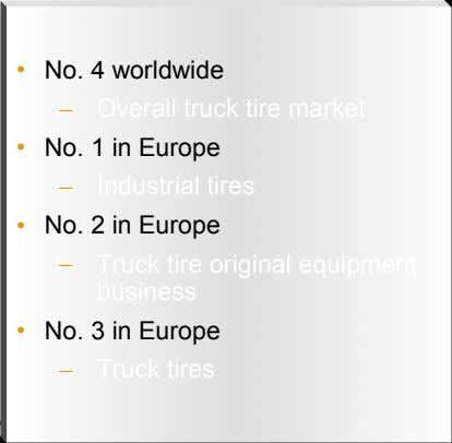 • No. 4 worldwide – Overall truck tire market • No. 1 in Europe –