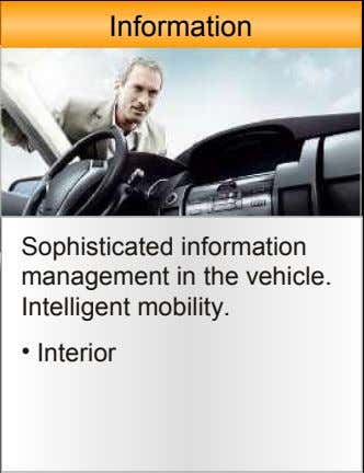 Information Sophisticated information management in the vehicle. Intelligent mobility. • Interior