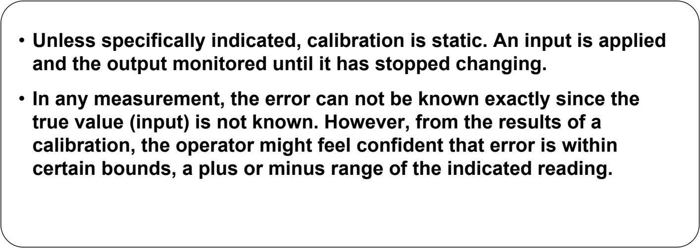 • Unless specifically indicated, calibration is static. An input is applied and the output monitored
