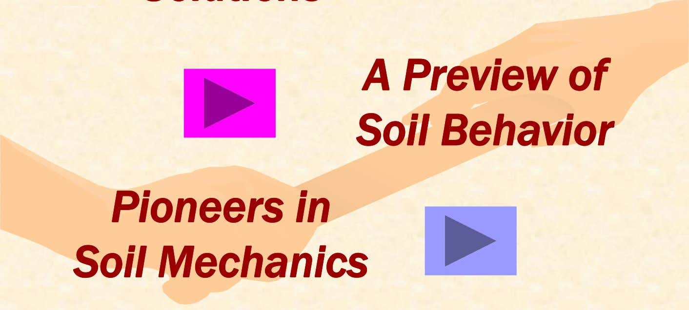 AA PreviewPreview ofof SSoiloil BehaviorBehavior PioneersPioneers inin SoilSoil MechanicsMechanics