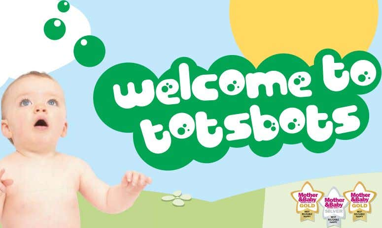 3 Designed for 21st century mums, TotsBots nappies are made from the fluffiest, super absorbent fabrics
