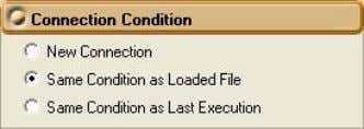 Same Condition as Loaded File under Connection Condition. Note You can only select Same Condition as