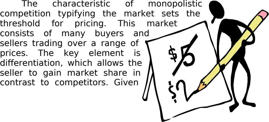 The characteristic of monopolistic competition typifying the market sets the threshold for pricing. This market consists