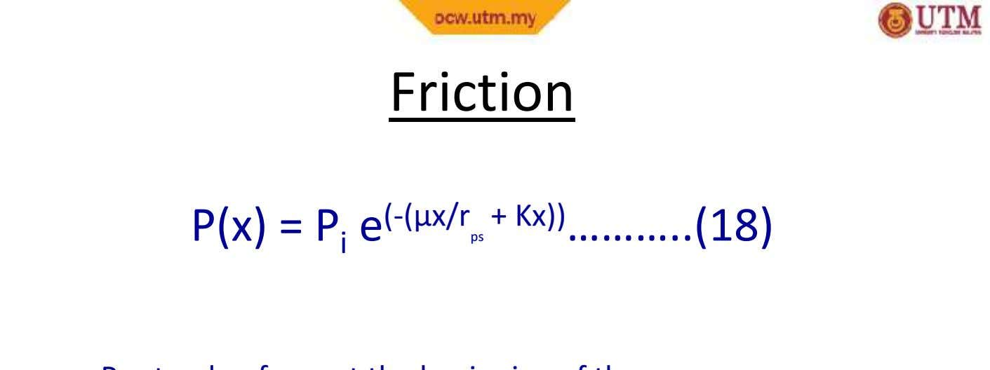 Friction P(x) = P i e (-(µx/r ps + Kx)) ……… (18)