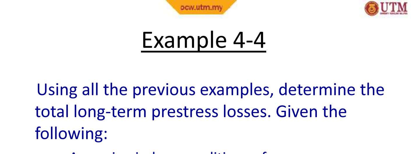 Example 4-4 Using all the previous examples, determine the total long-term prestress losses. Given the